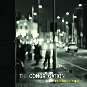The Congregation - Not for Sleepin
